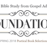Bible Class – Foundations – Poetical Book Selections Spring 2018